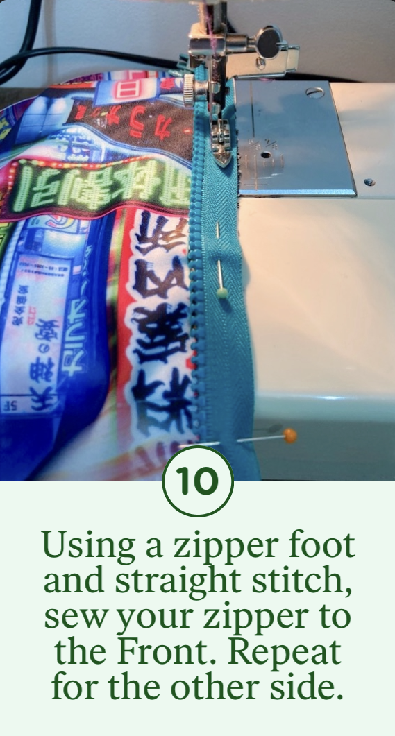 10- Using a zipper foot and straight stitch, sew your zipper to the Front. Repeat for the other side.