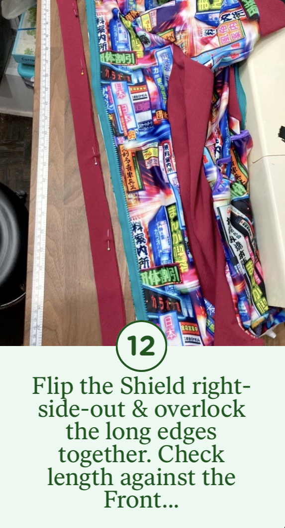 12- Flip the Shield right-side-out & overlock the long edges together. Check the length against the Front...