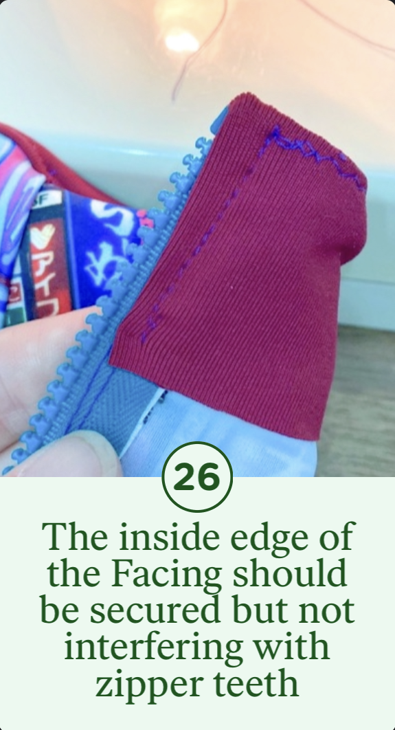26- The inside edge of the Facing should be secured but not interfering with zipper teeth